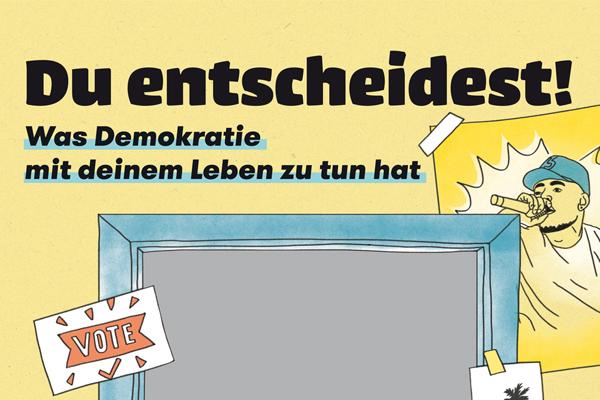Du entscheidest! Was Demokratie mit deinem Leben zu tun hat