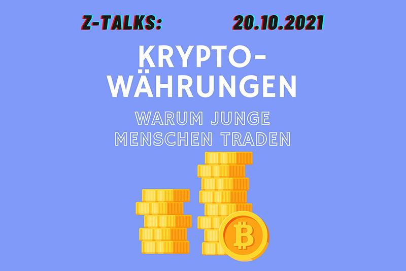 Z-Talks: Kryptowährungen - Warum junge Menschen traden? (22.10.2021, 10:00)